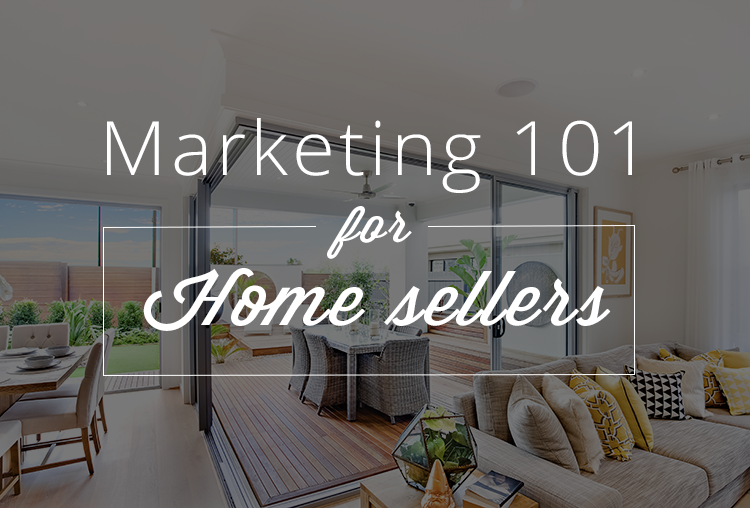 MARKETING 101: HOME SELLER BASICS FOR ANY MARKET