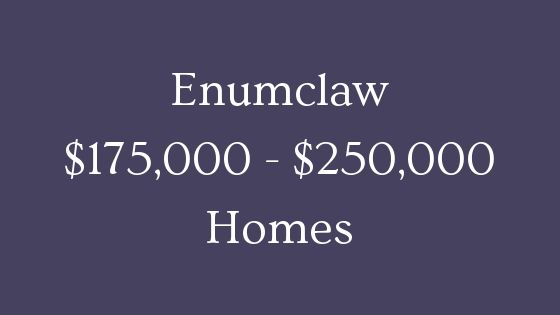 Enumclaw 175000 to 250000 homes