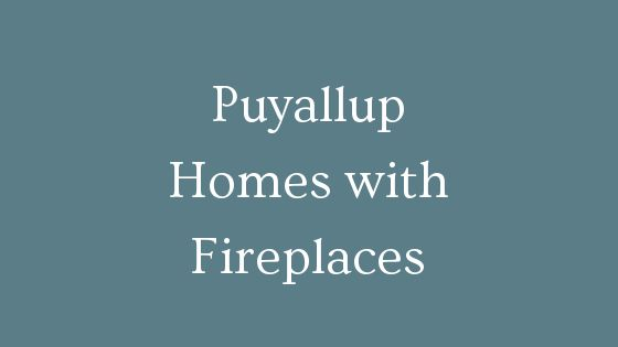 Puyallup Homes with fireplaces