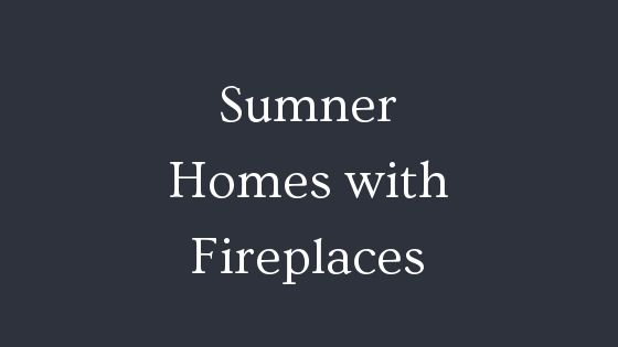 Sumner Homes with Fireplaces
