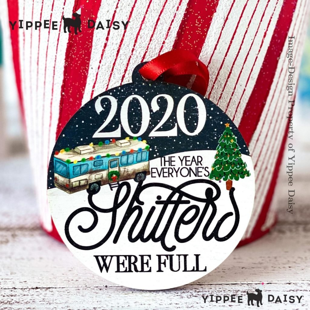 2020 Christmas Ornament The Year Everyone's Shitters Were Full - YippeeDaisy