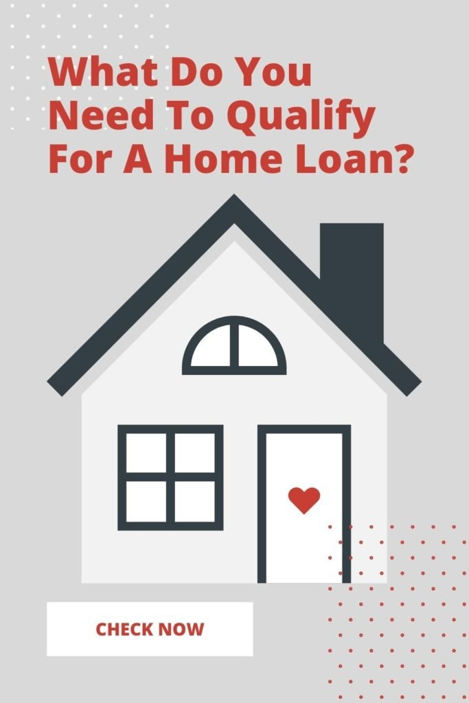 What Do You Need To Qualify For A Home Loan?