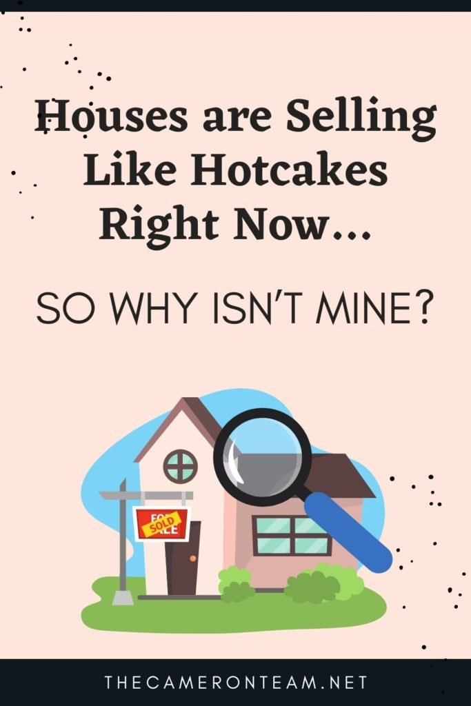 Houses are Selling Like Hotcakes Right Now…So Why Isn't Mine