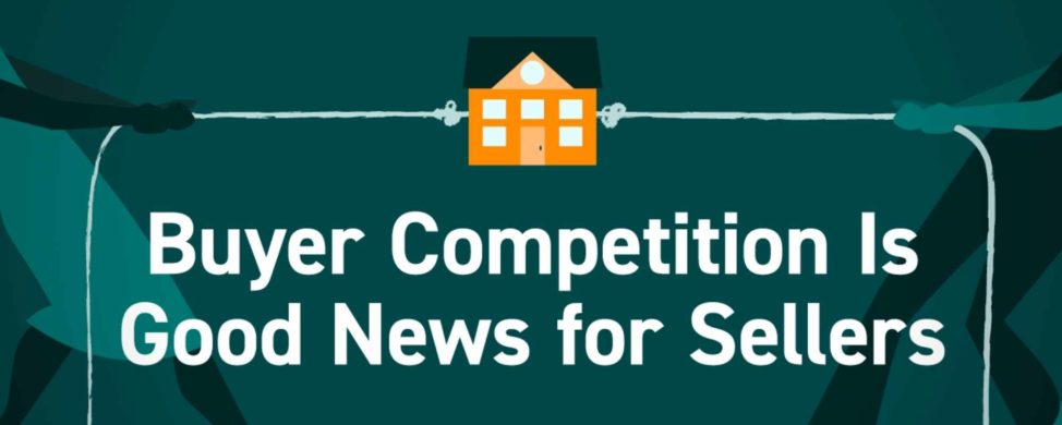 Buyer Competition Is Good News for Sellers