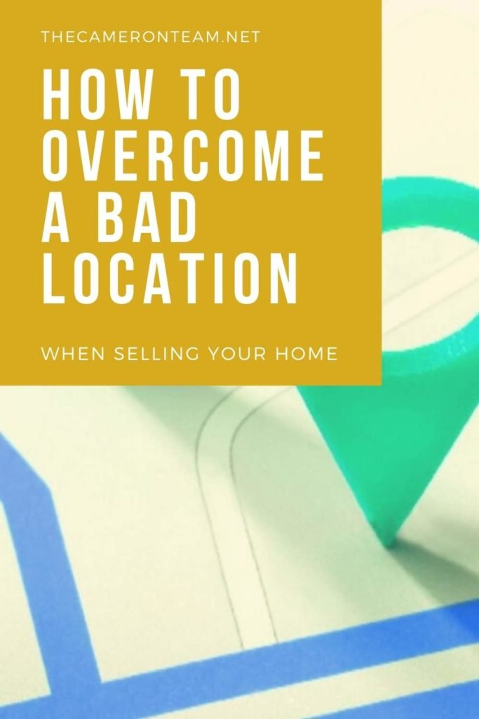 How to Overcome a Bad Location When Selling Your Home Pin