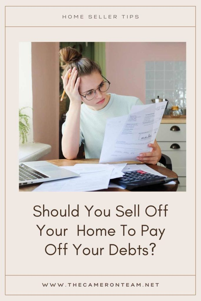 Should You Sell Off Your Home To Pay Off Your Debts?