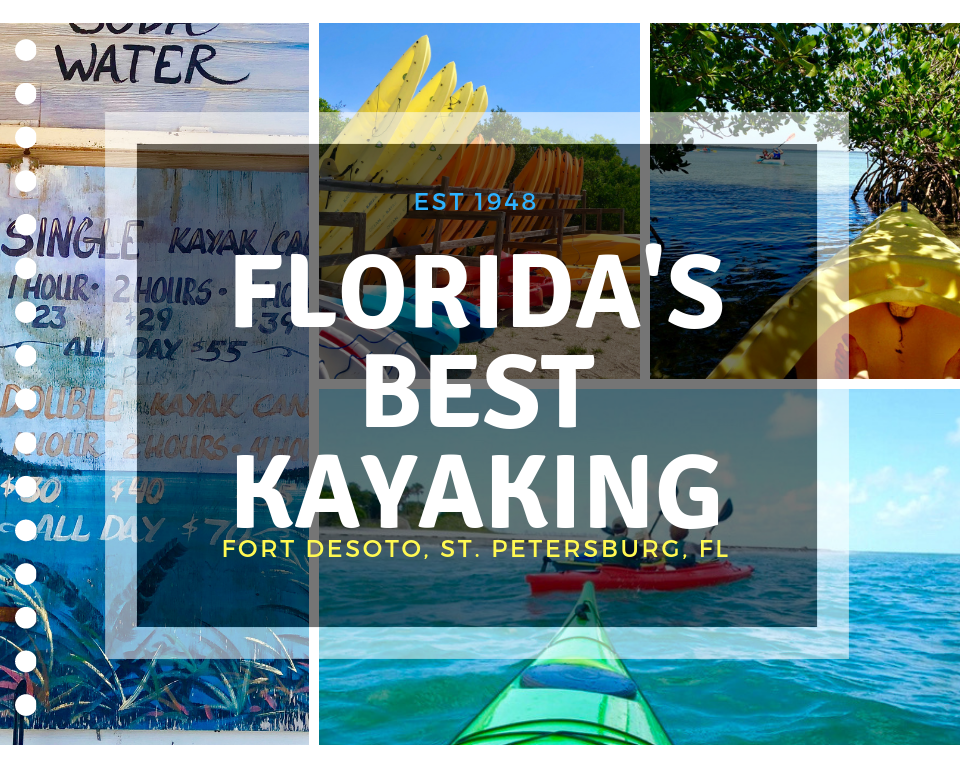 """A collage of pictures taken at Fort De Soto Park in St Petersburg FL. Pictured are yellow, orange blue and red. The text in the foreground says """"Set 1948 Florida's Best Kayaking Fort Desoto, St. Petersburg, FL"""