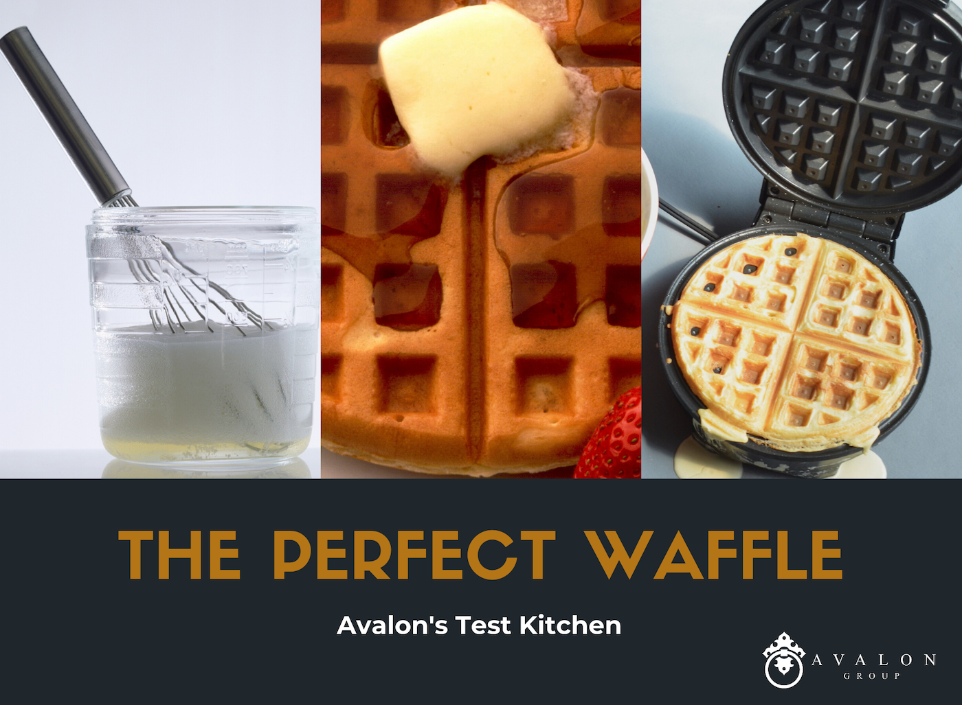 """Perfect Waffle Recipe Cover page says """"The Perfect Waffle Recipe Avalon Test Kitchen"""" , there is a picture of a glass bowl with a whisk in buttermilk and egg. The center picture is a waffle that is golden brown with butter on top and a strawberry to the lower right. The picture on the right has a waffle iron with a waffle in it."""