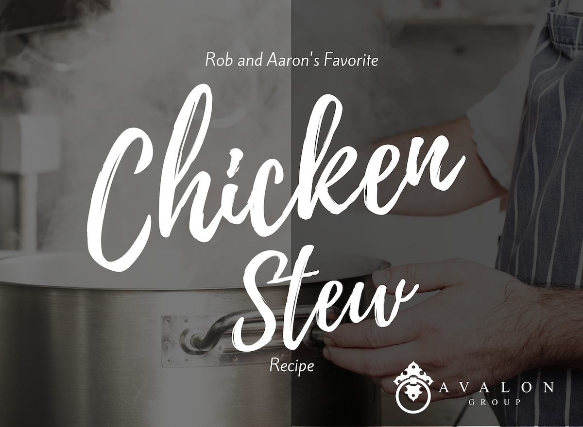 "Cover photo for Chicken Stew Recipe. There is a pot of chicken boiling with a hand on the handle. The wording on the picture says ""Rob and Aaron's Favorite Chicken Stew Recipe Avalon Group"