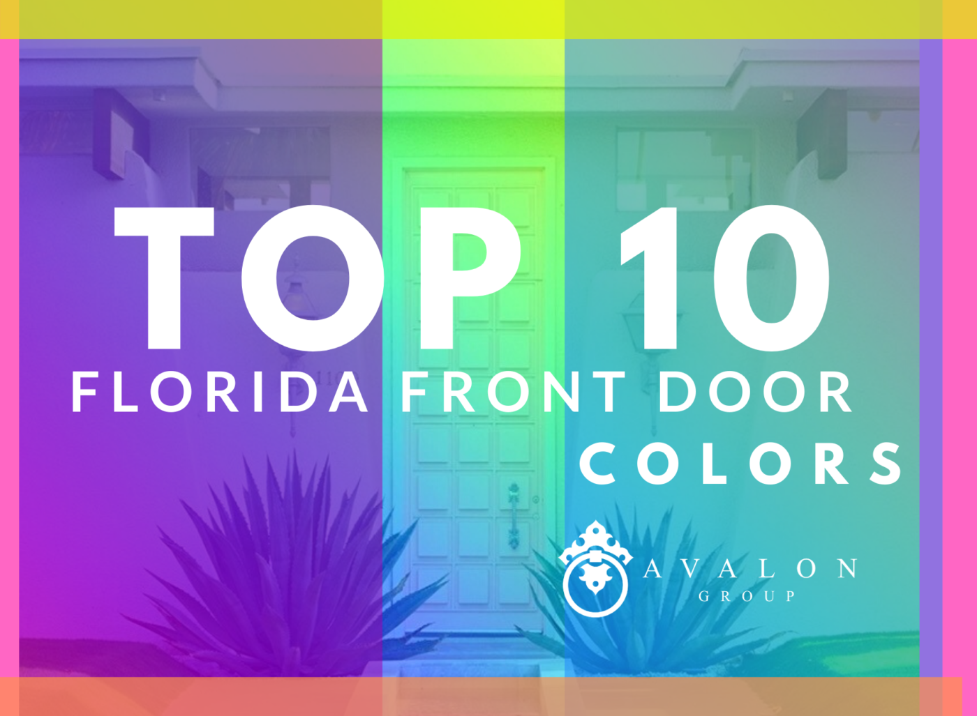 Furthermore, the cover photo ofTop 10 Florida Front Door Colors has a rainbow filter with lots of colors. Every color is bright and happy. In the background is a front door to a home.