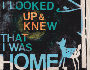 "Artwork of a deer next to a tree, with text ""I looked up & knew that I was home"""
